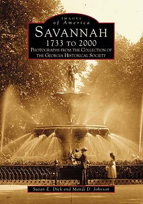 Savannah 1733 to 2000 By Dick, Susan E./ Johnson, Mandi D.